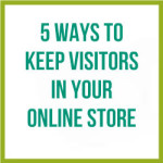 5 Ways To Keep Visitors In Your Online Store