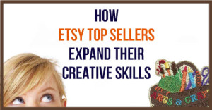 How-Etsy-Top-Sellers-Expand-Their-Creative-Skills