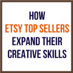 How Etsy Top Sellers Expand Their Creative Skills
