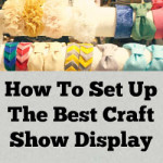 How To Set Up The Best Craft Show Display