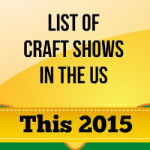 List Of Craft Shows In The US This 2015