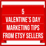 5 Valentine's Day Marketing Tips From Etsy Sellers