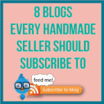 8 Blogs Every Handmade Seller Should Subscribe To