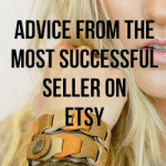 Advice From The Most Successful Seller On Etsy