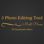 5 Photo Editing Tool Must-Haves Of Handmade Sellers