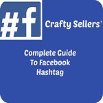 Crafty Sellers' Complete Guide To Facebook Hashtag