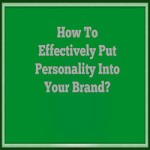 How To Effectively Put Personality Into Your Brand?