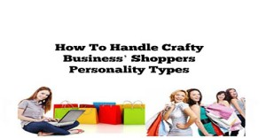 How To Handle Crafty Business' Shoppers Personality Types-