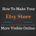 How To Make Your Etsy Store More Visible Online