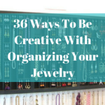 36 Ways To Be Creative With Organizing Your Jewelry