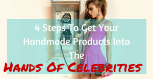 4 Steps To Get Your Handmade Products Into The Hands Of Celebrities