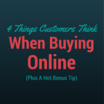 4 Things Customer Thinks When Buying Online (Plus A Hot Bonus Tip!)
