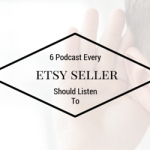 6 Podcast Every Etsy Seller Should Listen To