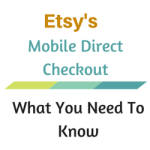 Etsy's Mobile Direct Checkout – What You Need To Know