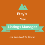 Etsy's New Listings Manager – All You Need To Know