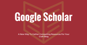 Google Scholar – A New Way To Gather Compelling Resources For Your Craft Blog
