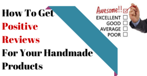 How To Get Positive Reviews For Your Handmade Products
