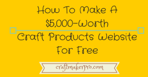 How To Make A $5,000-Worth Craft Products Website For Free (1)