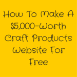 How To Make A $5,000-Worth Craft Products Website For Free