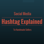 Social Media Hashtag Explained To Handmade Sellers