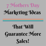 7 Mothers Day Marketing Ideas That Will Guarantee More Sales!