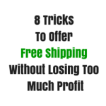 8 Tricks To Offer Free Shipping Without Losing Too Much Profit