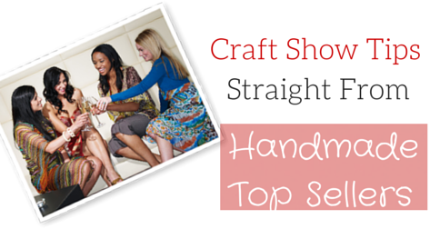 Craft Show Tips Straight From Handmade Top Sellers