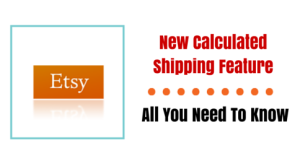 Etsy New Calculated Shipping Feature – All You Need To Know