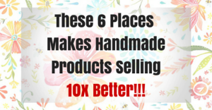 These 6 Places Makes Handmade Products Selling 10x Better