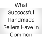 What Successful Handmade Sellers Have In Common?