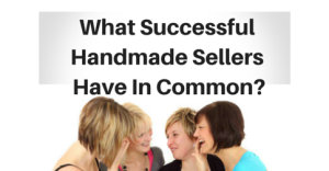 What Successful Handmade Sellers Have In Common