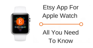 Etsy App For Apple Watch – All You Need To Know