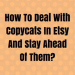 How To Deal With Copycats In Etsy And Stay Ahead Of Them