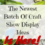 The Newest Batch Of Craft Show Display Ideas Is Here!