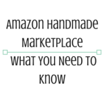 Amazon Handmade Marketplace – What You Need To Know