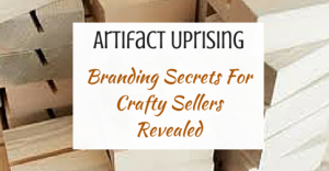 Artifact Uprising – Branding Secrets For Crafty Sellers Revealed