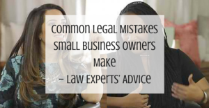 Common Legal Mistakes Small Business Owners Make – Law Experts' Advice