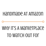 Handmade At Amazon – Why It's A Marketplace To Watch Out For?