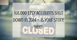 168,000 Etsy Accounts Shut Down in 2014 – Is Your Store Next