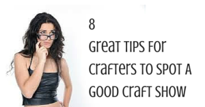 8 Great Tips For Crafters To Spot A Good Craft Show