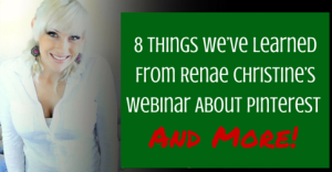 8 Things We've Learned From Renae Christine's Webinar About Pinterest And More!