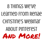 8 Things We Learned From Renae Christine's Webinar About Pinterest And More!