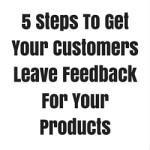 5 Steps To Get Your Customers Leave Feedback For Your Products