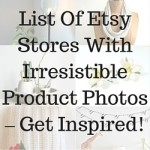 List Of Etsy Stores With Irresistible Product Photos – Get Inspired!