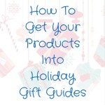 How To Get Your Products Into Holiday Gift Guides