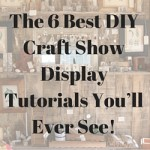 The 6 Best DIY Craft Show Display Tutorials You'll Ever See!
