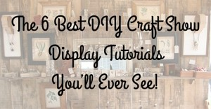 The Best DIY Craft Show Display Tutorials You