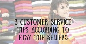 3 Customer Service Tips According To Etsy Top Sellers