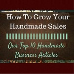 How To Grow Your Handmade Sales – Our Top 10 Handmade Business Articles