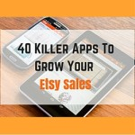 40 Killer Apps To Grow Your Etsy Sales